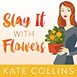 Slay It with Flowers: Flower Shop Mystery, Book 2 | Kate Collins