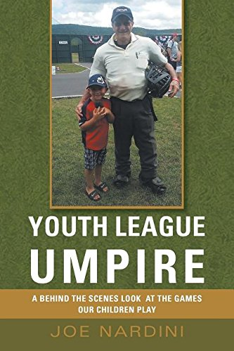 Read Online Youth League Umpire: A Behind the Scenes Look at the Games Our Children Play PDF