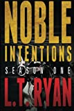 Noble Intentions: Season One, L. T. Ryan, 1479204951