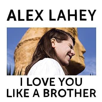 I Love You Like A Brother By Alex Lahey On Amazon Music Amazoncom