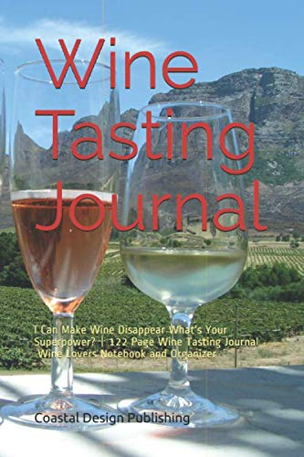 Wine Tasting Journal: I Can Make Wine Disappear What's Your Superpower? | 122 Page Wine Tasting Journal Wine Lovers Notebook and Organizer by Coastal Design Publishing
