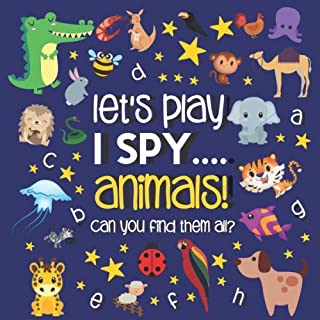 Let's Play.... I Spy Animals!: A Fun Guessing Game Book for 2-5 Year Old's
