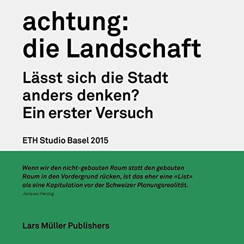 Achtung: Die Landschaft GERMAN ONLY: Lässt sich die Stadt anders denken? Ein erster Versuch (German Edition) by Lars Müller Publishers