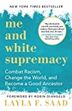 Books : Me and White Supremacy: Combat Racism, Change the World, and Become a Good Ancestor