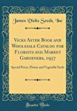 Amazon / Forgotten Books: Vicks Aster Book and Wholesale Catalog for Florists and Market Gardeners, 1937 Special Prices, Flower and Vegetable Seeds Classic Reprint (James Vicks Seeds Inc)