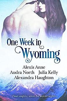 One Week in Wyoming (One Week in Love) by [Anne, Alexis, North, Audra, Kelly, Julia, Haughton, Alexandra]