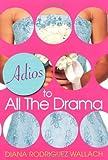 Adios to All the Drama, Diana Rodriguez Wallach, 0758225571