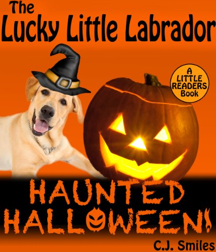 The Lucky Little Labrador: HAUNTED HALLOWEEN! A Bedtime Story with Puppy Pictures for Ages 7-10 (Little Readers -