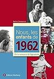Nous, les enfants de 1962 : De la naissance à l'âge adulte