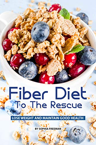 Fiber Diet to the Rescue: Lose Weight and Maintain Good Health