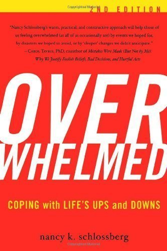 Overwhelmed: Coping with Life's Ups and Downs 2nd (second) Edition by Schlossberg, Nancy K. [2007]