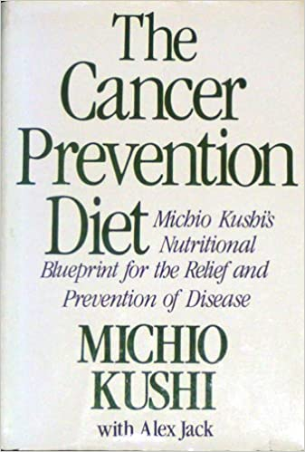 The cancer prevention diet michio kushis nutritional blueprint for the cancer prevention diet michio kushis nutritional blueprint for the prevention and relief of disease michio kushi alex jack 9780312118372 malvernweather Images