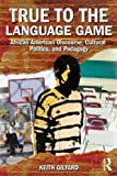img - for True to the Language Game: African American Discourse, Cultural Politics, and Pedagogy book / textbook / text book