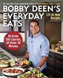 Bobby Deen's Everyday Eats: 120 All-New Recipes, All Under 350 Calories, All Under 30 Minutes by Bobby Deen (2014-02-11)