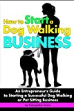 img - for How to Start a Dog Walking Business: An Entrepreneur's Guide to Starting a Successful Dog Walking or Pet Sitting Business book / textbook / text book