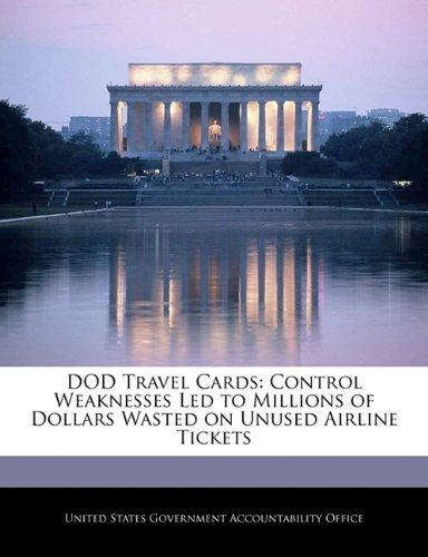 Led Usa Tickets (DOD Travel Cards: Control Weaknesses Led to Millions of Dollars Wasted on Unused Airline)