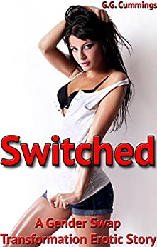 Switched: A Gender Swap Transformation Erotic Story by [Cummings, G.G.]