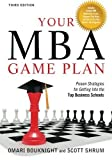 img - for Your MBA Game Plan, Third Edition: Proven Strategies for Getting Into the Top Business Schools by Omari Bouknight (2011-10-15) book / textbook / text book