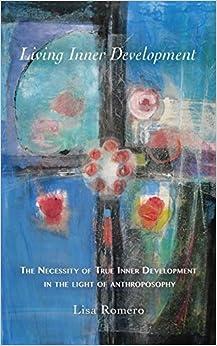Living Inner Development: The Necessity of True Inner Development in the Light of Anthroposophy by Lisa Romero (2016-02-15)