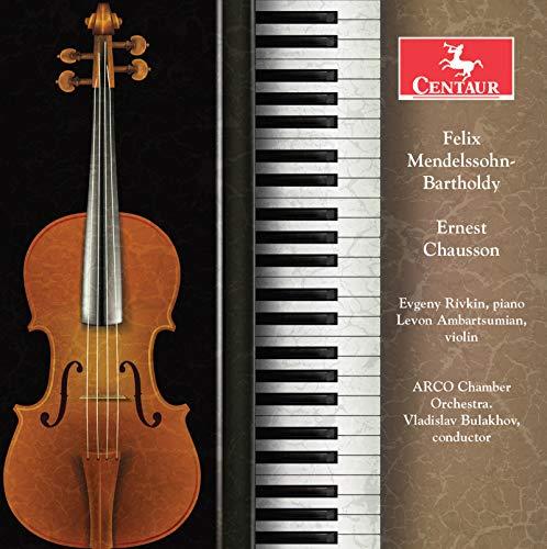 Mendelssohn-Bartholdy: Concerto for Violin, Piano & Chamber Orchestra in D Minor; Chausson: Concerto for Violin, Piano & String Quartet (arr. Ambartsumian)