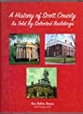 img - for A history of Scott County: As told by selected buildings book / textbook / text book