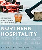 #10: Northern Hospitality with The Portland Hunt + Alpine Club: A Celebration of Cocktails, Cooking, and Coming Together