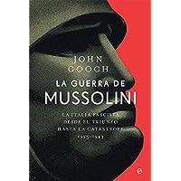 La guerra de Mussolini: La Italia fascista desde el triunfo hasta la catástrofe. 1935–1943