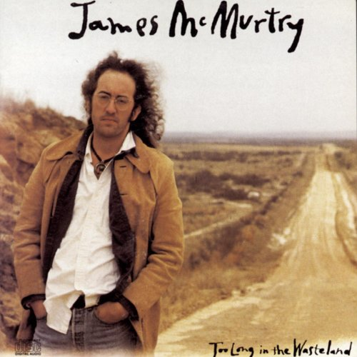 James McMurtry - Too Long In The Wasteland