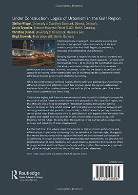 Under Construction: Logics of Urbanism in the Gulf Region