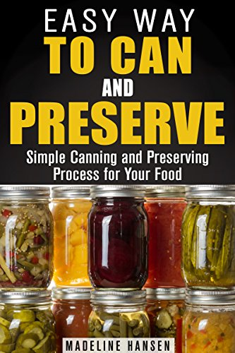 Easy Way to Can and Preserve: Simple Canning and Preserving Process for Your Food (Fermentation & Survival Hacks) by [Hansen, Madeline]