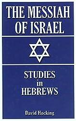 The Messiah of Israel: Studies in Hebrews