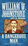 """A Dangerous Man: A Novel of William """"Wild Bill"""" Longley (Bad Men of the West)"""