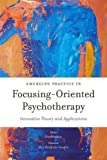 img - for Emerging Practice in Focusing-Oriented Psychotherapy: Innovative Theory and Applications (Advances in Focusing-Oriented Psychotherapy) book / textbook / text book