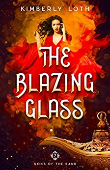The Blazing Glass (Sons of the Sand Book 2) by [Loth, Kimberly]