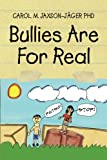 Bullies Are for Real, Carol M. Jaxson-Jäger, 1465368264