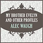 My Brother Evelyn and Other Profiles | Alec Waugh