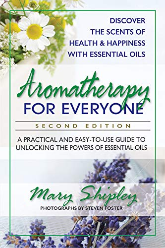 Aromatherapy for Everyone: A Practical and Easy-to-Use Guide to Unlocking the Powers of Essential Oils ()