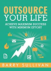 Outsource Your Life: Achieve Maximum Success with Minimum Effort (English Edition)