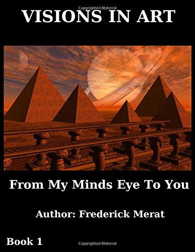 Read Online Visions In Art: From My Minds Eye To You (Volume 1) pdf