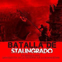 La Batalla de Stalingrado [The Battle of Stalingrad]
