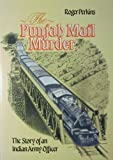 The Punjab Mail Murder : The Story of an Indian Army Officer, Roger Perkins, 0948251093