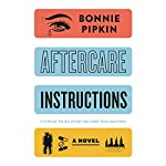 Aftercare Instructions: A Novel | Bonnie Pipkin