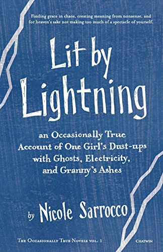 Lit by Lightning: An Occasionally True Account of One Girl's Dust-ups with Ghosts, Electricity, and Granny's Ashes