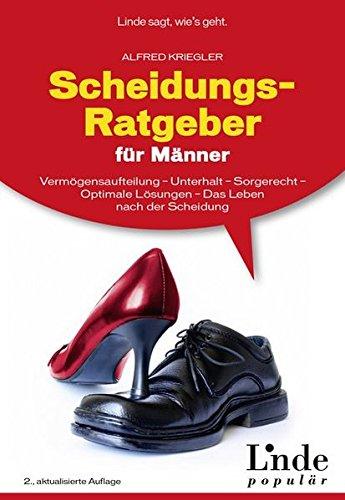 Scheidungs-Ratgeber für Männer: Vermögensaufteilung - Unterhalt - Sorgerecht - Optimale Lösungen - Das Leben nach der Scheidung (Ausgabe Österreich)