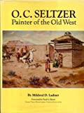 img - for O.C.Seltzer: Painter of the Old West (The Gilcrease-Oklahoma series on Western art and artists) book / textbook / text book