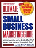 img - for Entrepreneur Magazine's Ultimate Small Business Marketing Guide: Over 1500 Great Marketing Tricks That Will Drive Your Business Through the Roof book / textbook / text book