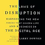 The Laws of Disruption: Harnessing the New Forces that Govern Life and Business | Larry Downes