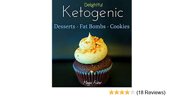Maggie's Delightful Ketogenic Desserts, Fat Bombs & Cookies: 50+ Unbelievably Low Carb Recipes To Help You Accelerate Weight Loss