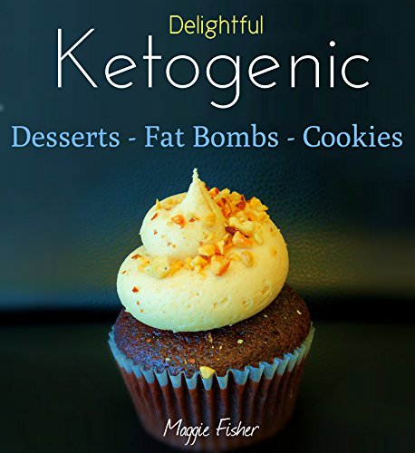 Maggie's Delightful Ketogenic Desserts, Fat Bombs & Cookies: 50+ Unbelievably Low Carb Recipes To Help You Accelerate Weight Loss by Maggie Fisher