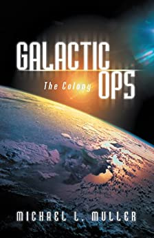 Galactic Ops : The Colony by [Michael L. Muller]